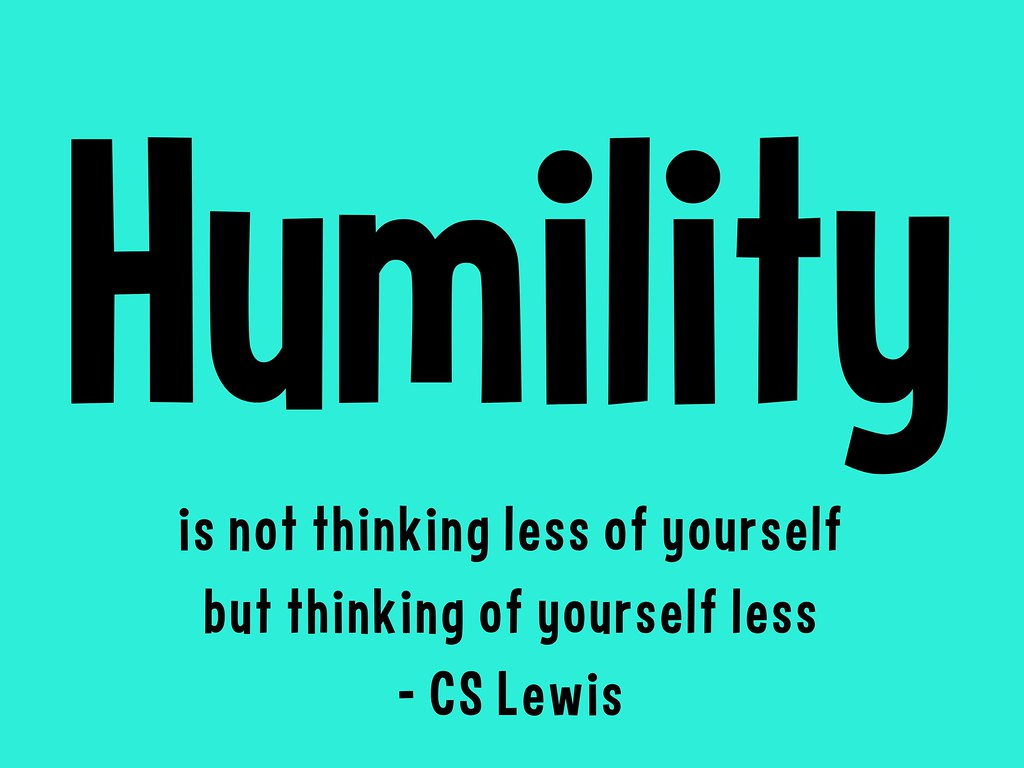 Humility is not thinking less of yourself but thinking of yourself less (c) gemeinfrei